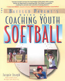 The Baffled Parent s Guide to Coaching Youth Softball