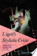 Ligeti s Stylistic Crisis