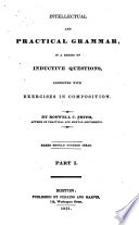 Intellectual and Practical Grammar, in a Series of Inductive Questions, Connected with Exercises in Composition