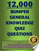 12 000 Bumper General Knowledge Quiz Questions