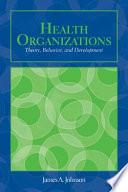 Health Organizations  Theory  Behavior  and Development