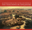An Introduction To The Culture And History Of The Teochews In Singapore : in english on chaozhou culture and...