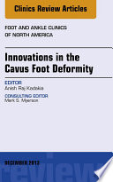 Innovations in the Cavus Foot Deformity  An Issue of Foot and Ankle Clinics