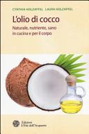 L'olio di cocco. Naturale, nutriente, sano in cucina e per il corpo