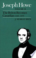 Joseph Howe  The Briton becomes Canadian  1848 1873