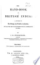 The Hand-book of British India: a Guide to the Stranger, the Traveller, the Resident and All who May Have Business with Or Appertaining to India