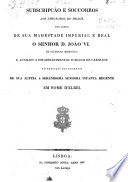 Subscripção e soccorros aos emigrados do Brasil, por ordem de Sua Magestade Imperial o senhor D. João VI de gloriosa memoria