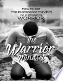 The Warrior Mindset How To Get The Bulletproof Mindset Of A Fearless Warrior