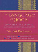 The Language of Yoga: Complete A to Y Guide to Āsana Names, Sanskrit Terms, and Chants