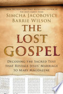 The Lost Gospel: Decoding the Ancient Text that Reveals Jesus' Marriage to Mary the Magdalene