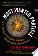 Most wanted particle : the inside story of the hunt for the Higgs, the heart of the future of physic