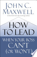 How To Lead When Your Boss Can T Or Won T
