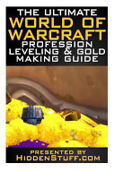 The Ultimate World of Warcraft Profession Leveling   Gold Making Guide