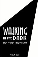 Walking In the Dark  Step By Step Through Job Step By Step While He Examines And