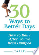 30 Ways to Better Days: How to Rally After You've Been Dumped
