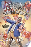 Amazing Fantastic Incredible by Stan Lee