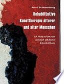 Rehabilitative Kunsttherapie älterer und alter Menschen