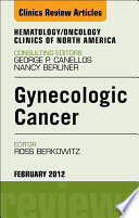 Gynecologic Cancer An Issue Of Hematology Oncology Clinics Of North America E Book book