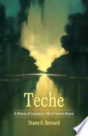 Teche A History of Louisiana's Most Famous Bayou