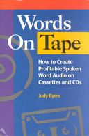 Words on Tape How to Create Profitable Spoken Word Audio on Cassettes and CDs