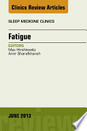 Fatigue  An Issue of Sleep Medicine Clinics   E Book