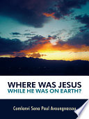 Where Was Jesus While He Was on Earth