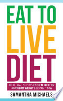 Eat To Live Diet  The Ultimate Step by Step Cheat Sheet on How To Lose Weight   Sustain It Now