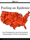 Fueling an Epidemic Insys Therapeutics and the Systemic Manipulation of Prior Authorization Financial Cost In The United States