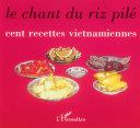 Le chant du riz pilé - cent recettes vietnamiennes