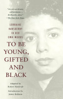 To be young, gifted, and Black : Lorraine Hansberry in her own words / adapted by Robert Nemiroff ;