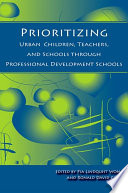 Prioritizing Urban Children Teachers And Schools Through Professional Development Schools