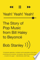 Yeah  Yeah  Yeah   The Story of Pop Music from Bill Haley to Beyonc