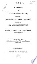 Report of the Committee Appointed to Inquire Into the Propriety of Admitting the Mississippi Territory Into the Union as a Separate and Independent State