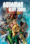 Aquaman By Geoff Johns Omnibus : omnibus featuring award-winning author geoff johns' groundbreaking stories...