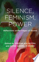 Silence, Feminism, Power Interrogates The Often Unexamined Assumption That Silence Is