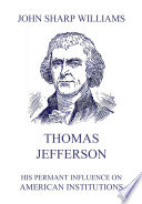 Thomas Jefferson   His permanent influence on American institutions