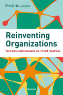 Reinventing Organizations: A Guide To Creating Organizations Inspired By The Next Stage In Human Consciousness par Frédéric Laloux