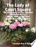 The Lady of Court Square  The Biography of Eva Caroline Whitaker Davis  A Lady of Courage That Would Not Accept Defeat