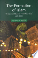 The Formation of Islam Religion and Society in the Near East, 600-1800