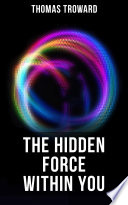 The Hidden Force Within You