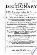 Copious Dictionary in three parts: I. the English before the Latin ... II. the Latin before the English ... III. the proper names of persons, places, etc. Together with Amendments and enlargements, etc