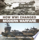 How Wwi Changed Modern Warfare History War Books Children S Military Books
