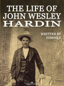 The Life of John Wesley Hardin  Illustrated  And Gunslingers John Wesley Hardin