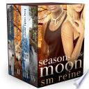 Seasons of the Moon Series  Books 1 4  Six Moon Summer  All Hallows  Moon  Long Night Moon  and Gray Moon Rising