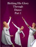Birthing His Glory Through Dance Part 1