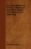 Book The Book-Hunter in London - Historical and Other Studies of Collectors and Collecting
