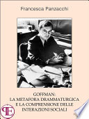Goffman  la metafora drammaturgica e la comprensione delle interazioni sociali