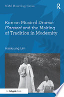 Korean Musical Drama: P'ansori and the Making of Tradition in Modernity
