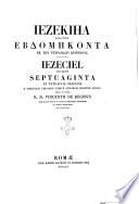 Iezeciel secundum septuaginta ex tetraplis origenis e singulari chisiano codice annorum circiter DCCCC opera et studio R  D  Vincentii de Regibus