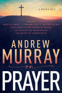 Andrew Murray on Prayer Relationship Of Intimate Communion With